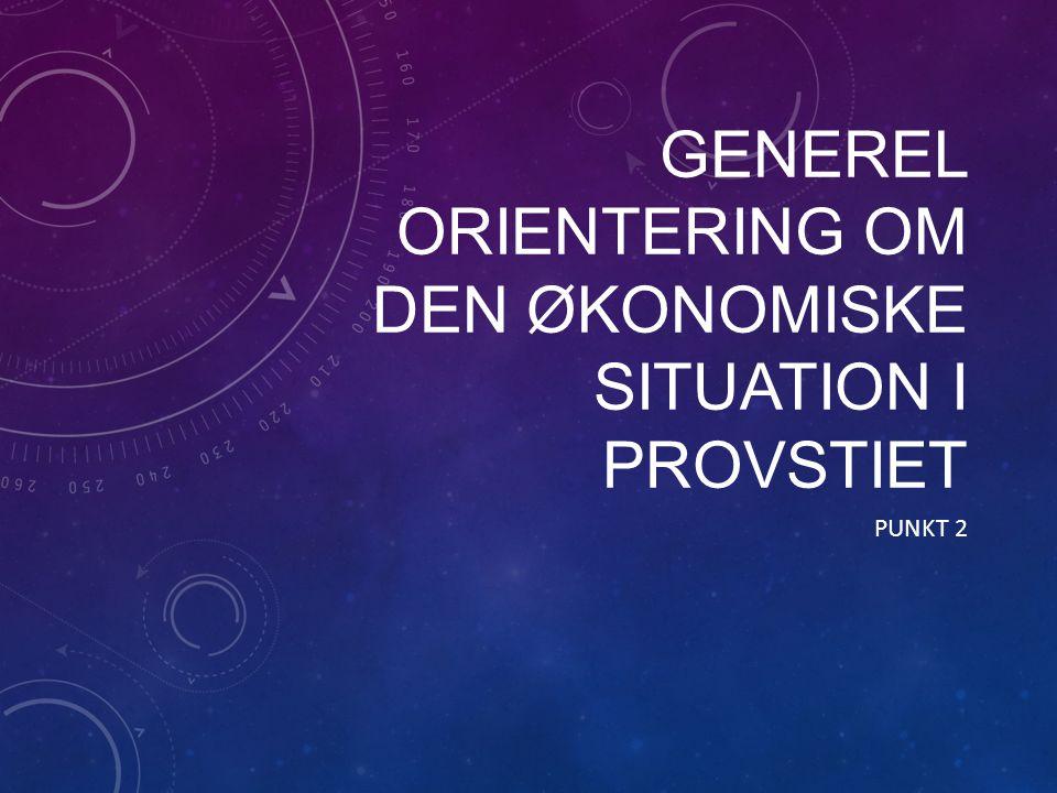 GENEREL ORIENTERING OM DEN ØKONOMISKE SITUATION I PROVSTIET PUNKT 2