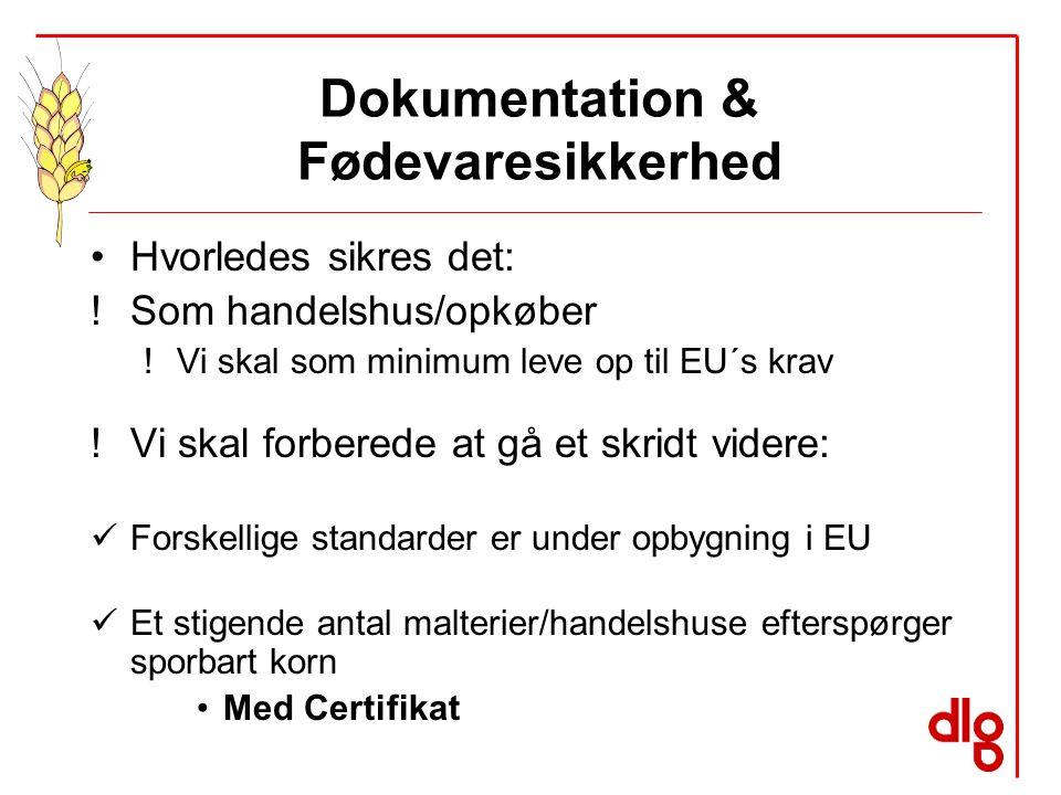 Dokumentation & Fødevaresikkerhed Hvorledes sikres det: !Som handelshus/opkøber !Vi skal som minimum leve op til EU´s krav !Vi skal forberede at gå et skridt videre: Forskellige standarder er under opbygning i EU Et stigende antal malterier/handelshuse efterspørger sporbart korn Med Certifikat