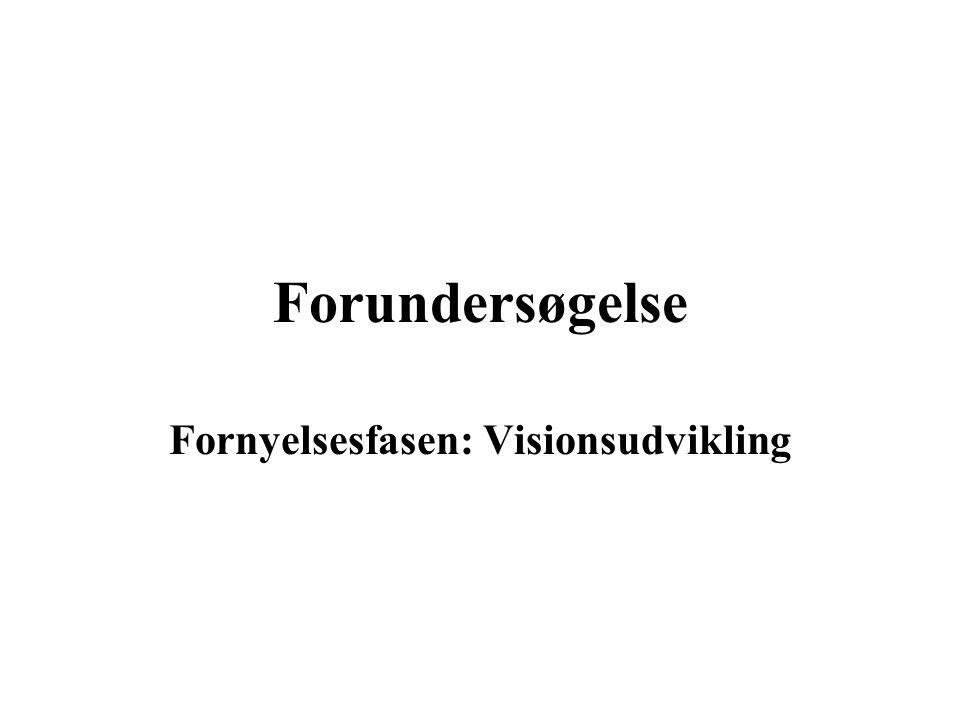 Forundersøgelse Fornyelsesfasen: Visionsudvikling