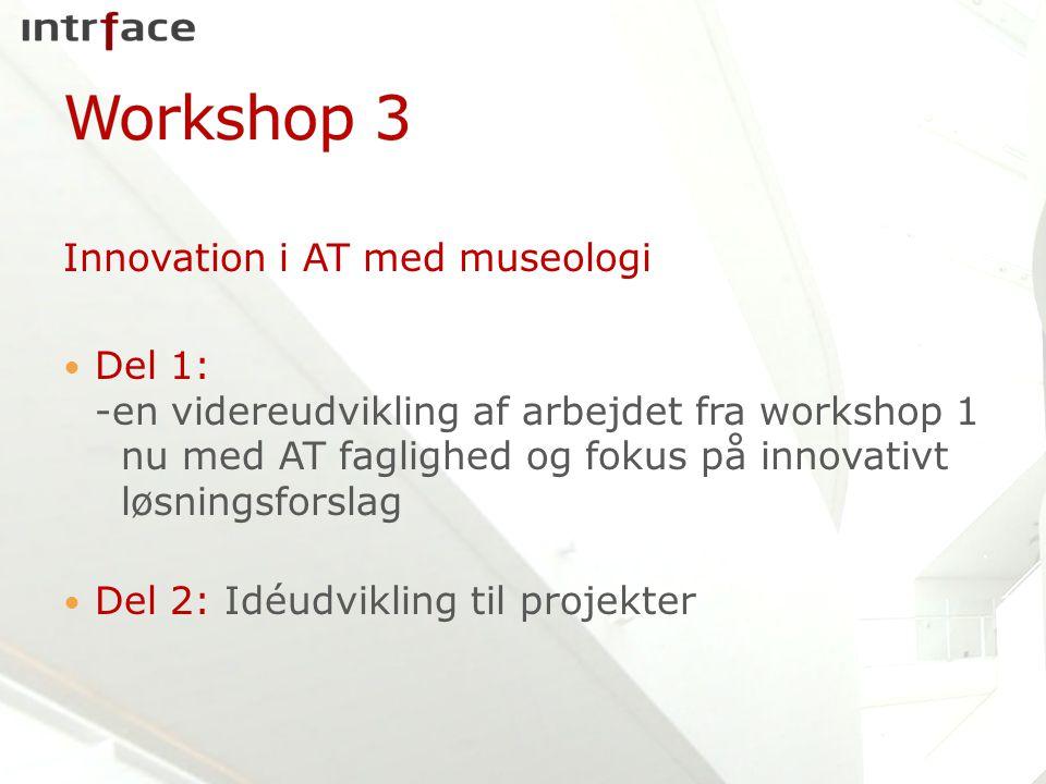 Innovation i AT med museologi Del 1: -en videreudvikling af arbejdet fra workshop 1 nu med AT faglighed og fokus på innovativt løsningsforslag Del 2: Idéudvikling til projekter