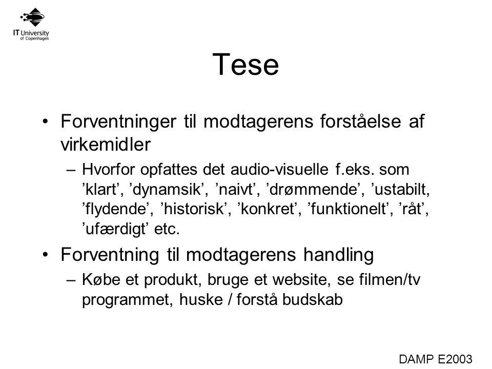 DAMP E2003 Tese Forventninger til modtagerens forståelse af virkemidler –Hvorfor opfattes det audio-visuelle f.eks.