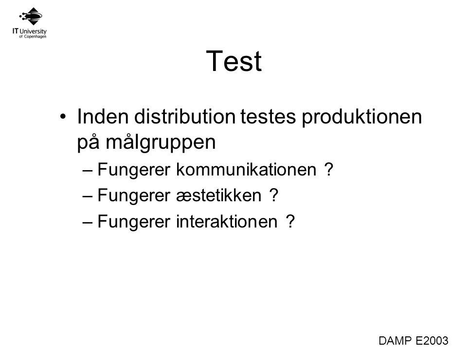 DAMP E2003 Test Inden distribution testes produktionen på målgruppen –Fungerer kommunikationen .