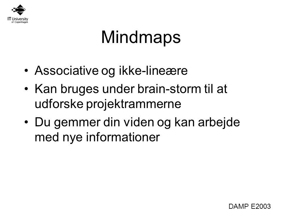 DAMP E2003 Mindmaps Associative og ikke-lineære Kan bruges under brain-storm til at udforske projektrammerne Du gemmer din viden og kan arbejde med nye informationer