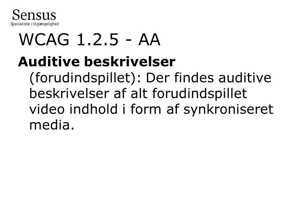 WCAG 1.2.5 - AA Auditive beskrivelser (forudindspillet): Der findes auditive beskrivelser af alt forudindspillet video indhold i form af synkroniseret media.