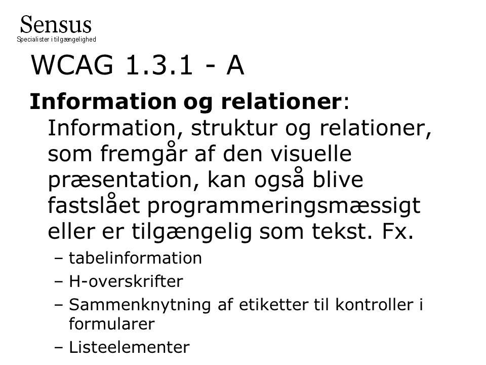 WCAG 1.3.1 - A Information og relationer: Information, struktur og relationer, som fremgår af den visuelle præsentation, kan også blive fastslået programmeringsmæssigt eller er tilgængelig som tekst.
