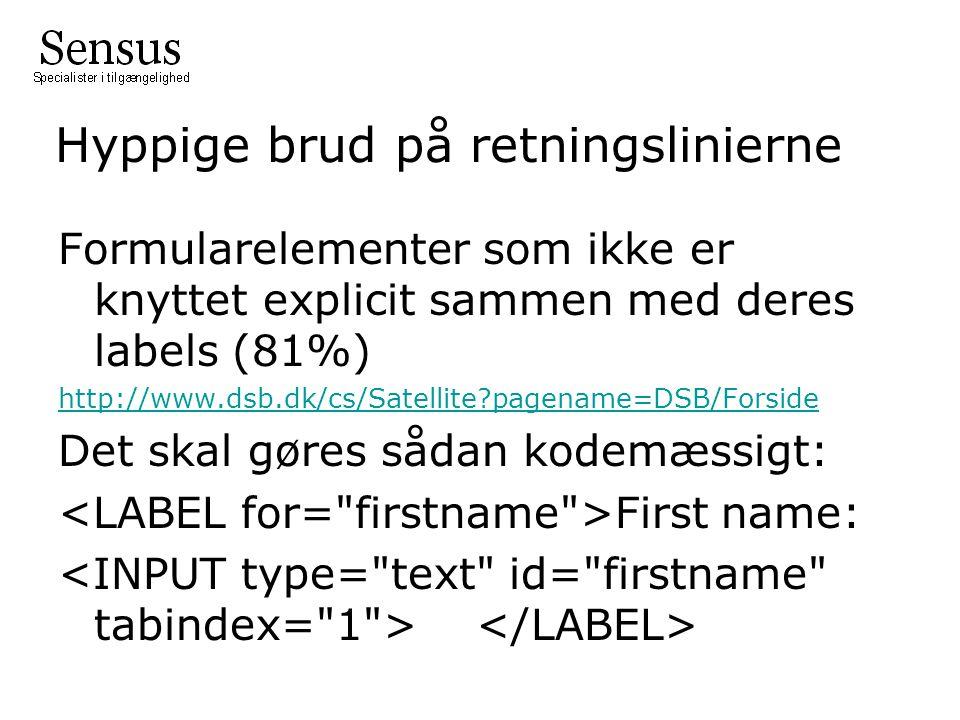 Hyppige brud på retningslinierne Formularelementer som ikke er knyttet explicit sammen med deres labels (81%) http://www.dsb.dk/cs/Satellite pagename=DSB/Forside Det skal gøres sådan kodemæssigt: First name: