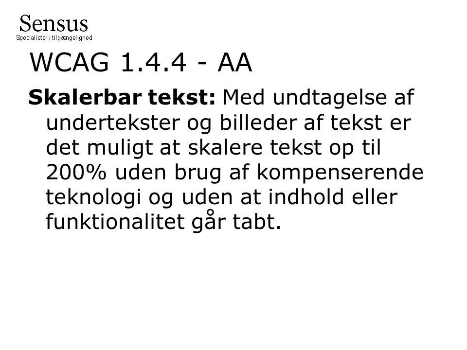 WCAG 1.4.4 - AA Skalerbar tekst: Med undtagelse af undertekster og billeder af tekst er det muligt at skalere tekst op til 200% uden brug af kompenserende teknologi og uden at indhold eller funktionalitet går tabt.
