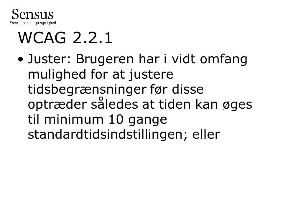 WCAG 2.2.1 Juster: Brugeren har i vidt omfang mulighed for at justere tidsbegrænsninger før disse optræder således at tiden kan øges til minimum 10 gange standardtidsindstillingen; eller