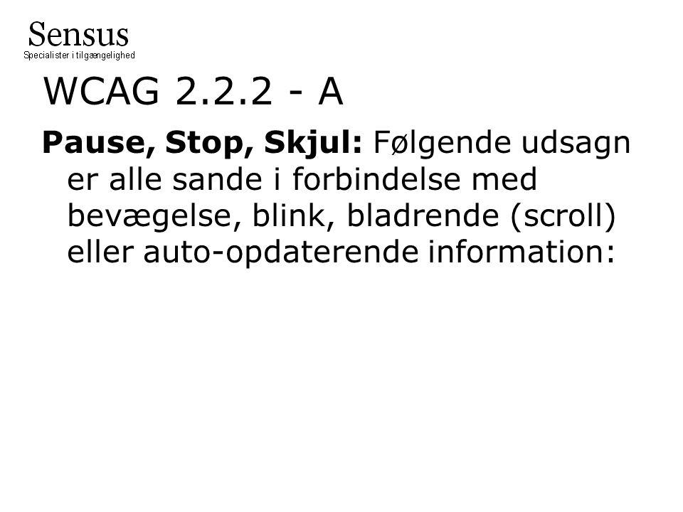 WCAG 2.2.2 - A Pause, Stop, Skjul: Følgende udsagn er alle sande i forbindelse med bevægelse, blink, bladrende (scroll) eller auto-opdaterende information: