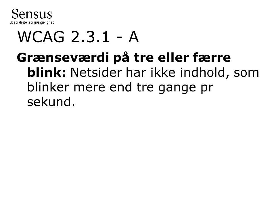 WCAG 2.3.1 - A Grænseværdi på tre eller færre blink: Netsider har ikke indhold, som blinker mere end tre gange pr sekund.