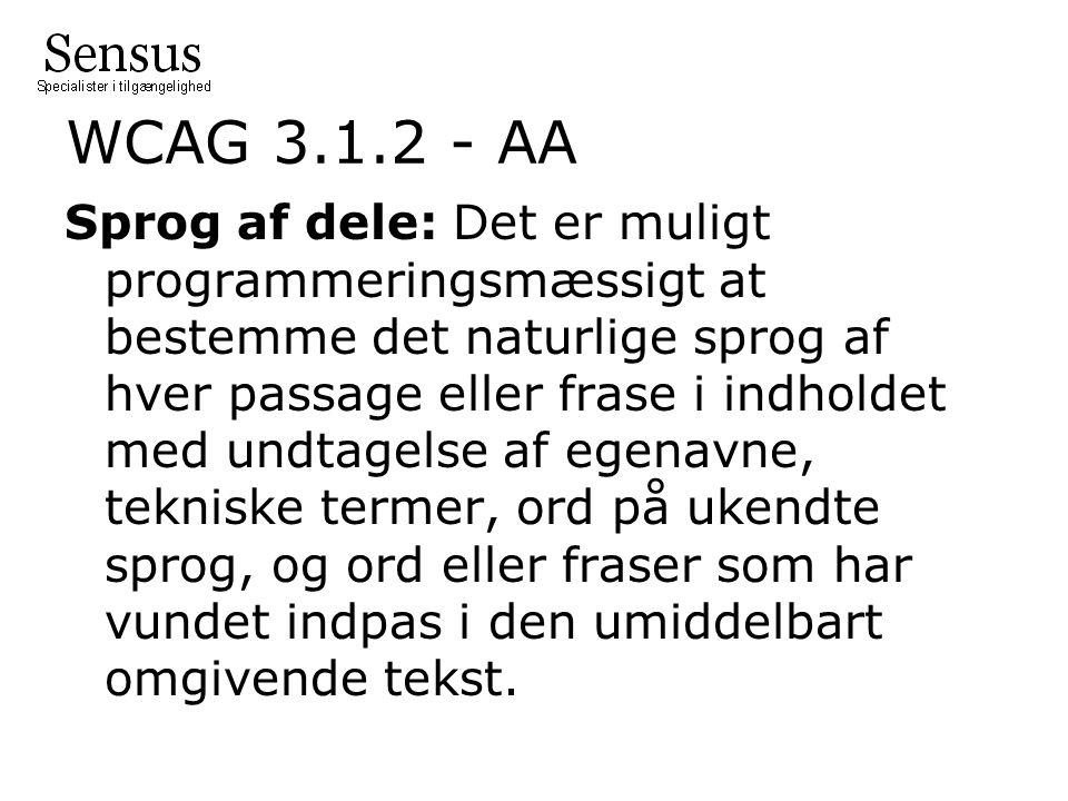 WCAG 3.1.2 - AA Sprog af dele: Det er muligt programmeringsmæssigt at bestemme det naturlige sprog af hver passage eller frase i indholdet med undtagelse af egenavne, tekniske termer, ord på ukendte sprog, og ord eller fraser som har vundet indpas i den umiddelbart omgivende tekst.