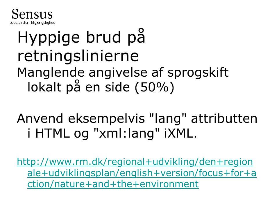 Hyppige brud på retningslinierne Manglende angivelse af sprogskift lokalt på en side (50%) Anvend eksempelvis lang attributten i HTML og xml:lang iXML.