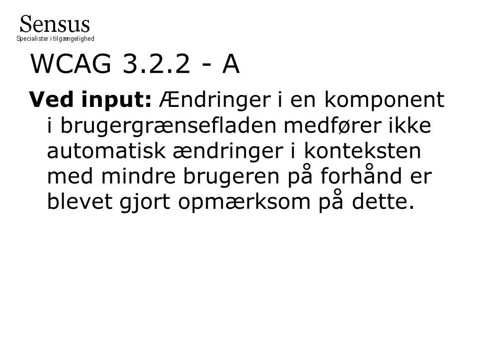 WCAG 3.2.2 - A Ved input: Ændringer i en komponent i brugergrænsefladen medfører ikke automatisk ændringer i konteksten med mindre brugeren på forhånd er blevet gjort opmærksom på dette.