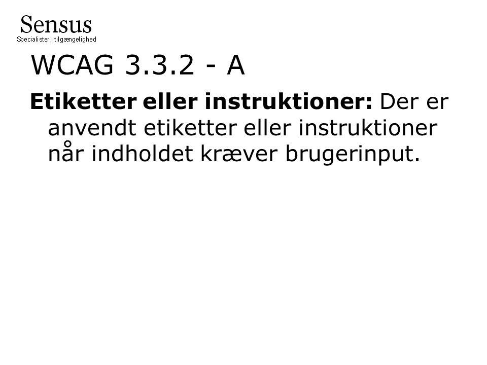 WCAG 3.3.2 - A Etiketter eller instruktioner: Der er anvendt etiketter eller instruktioner når indholdet kræver brugerinput.