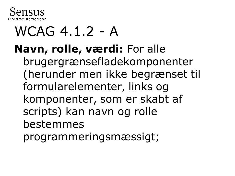 WCAG 4.1.2 - A Navn, rolle, værdi: For alle brugergrænsefladekomponenter (herunder men ikke begrænset til formularelementer, links og komponenter, som er skabt af scripts) kan navn og rolle bestemmes programmeringsmæssigt;