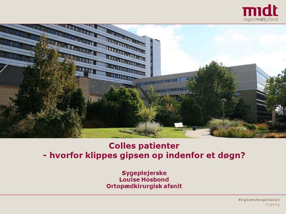 Regionshospitalet Viborg Colles patienter - hvorfor klippes gipsen op indenfor et døgn.