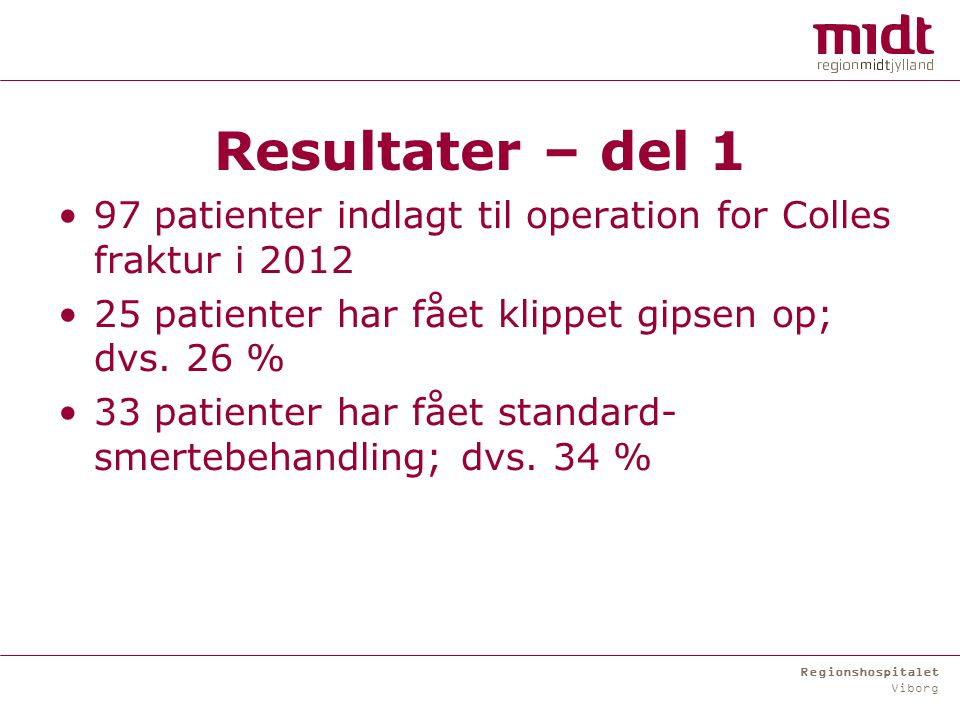 Regionshospitalet Viborg Resultater – del 1 97 patienter indlagt til operation for Colles fraktur i 2012 25 patienter har fået klippet gipsen op; dvs.