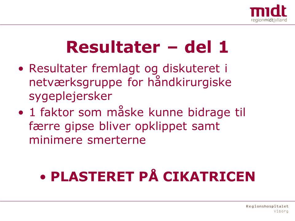 Regionshospitalet Viborg Resultater – del 1 Resultater fremlagt og diskuteret i netværksgruppe for håndkirurgiske sygeplejersker 1 faktor som måske kunne bidrage til færre gipse bliver opklippet samt minimere smerterne PLASTERET PÅ CIKATRICEN