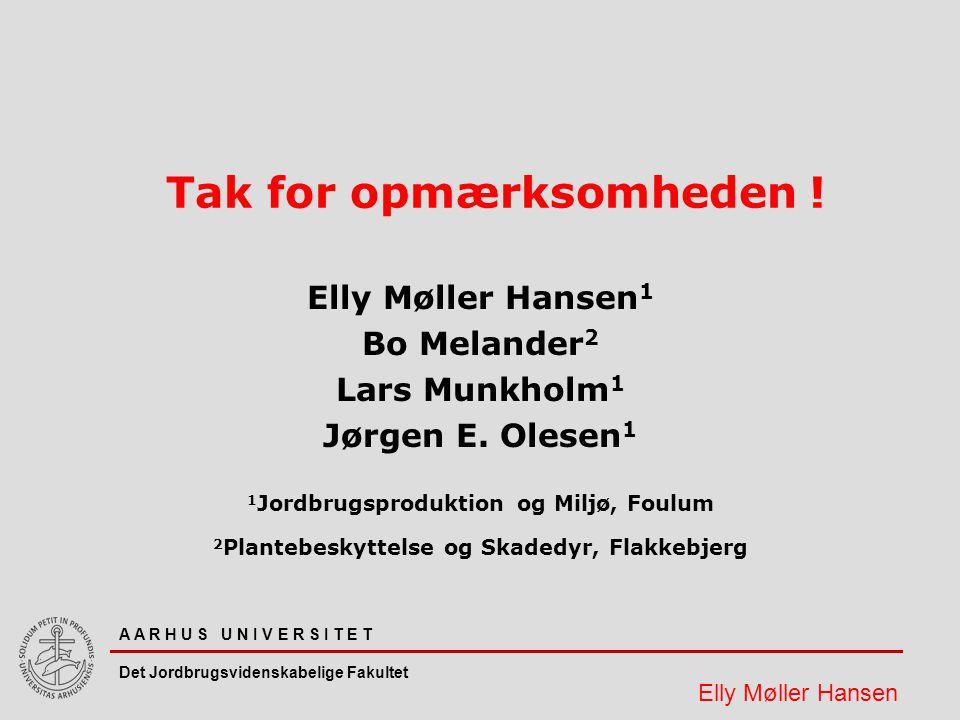 A A R H U S U N I V E R S I T E T Det Jordbrugsvidenskabelige Fakultet Elly Møller Hansen Tak for opmærksomheden .