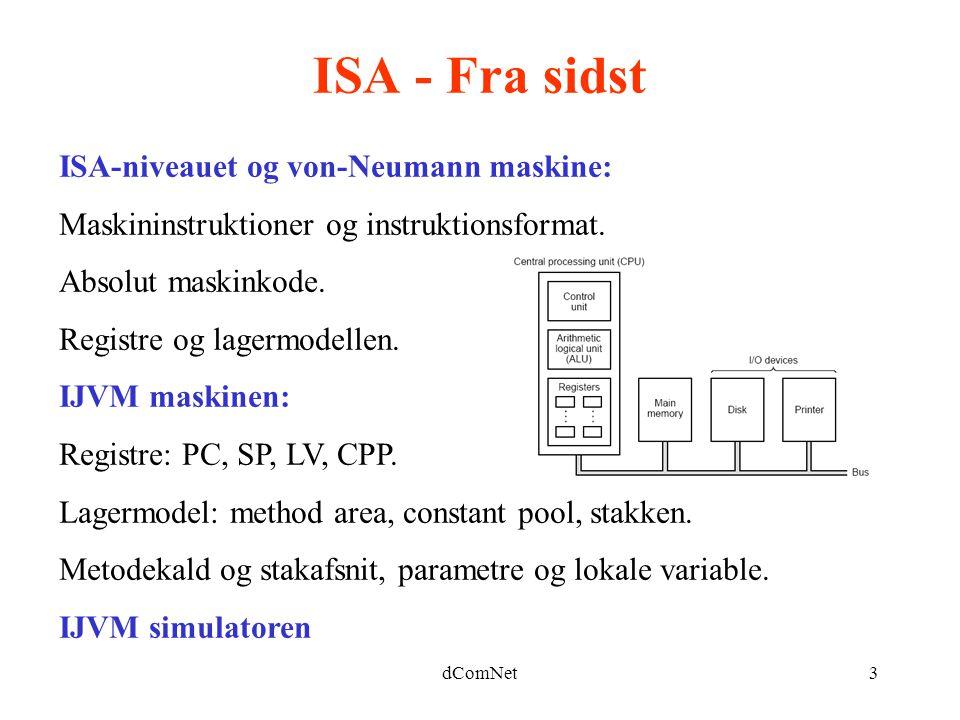 dComNet3 ISA - Fra sidst ISA-niveauet og von-Neumann maskine: Maskininstruktioner og instruktionsformat.