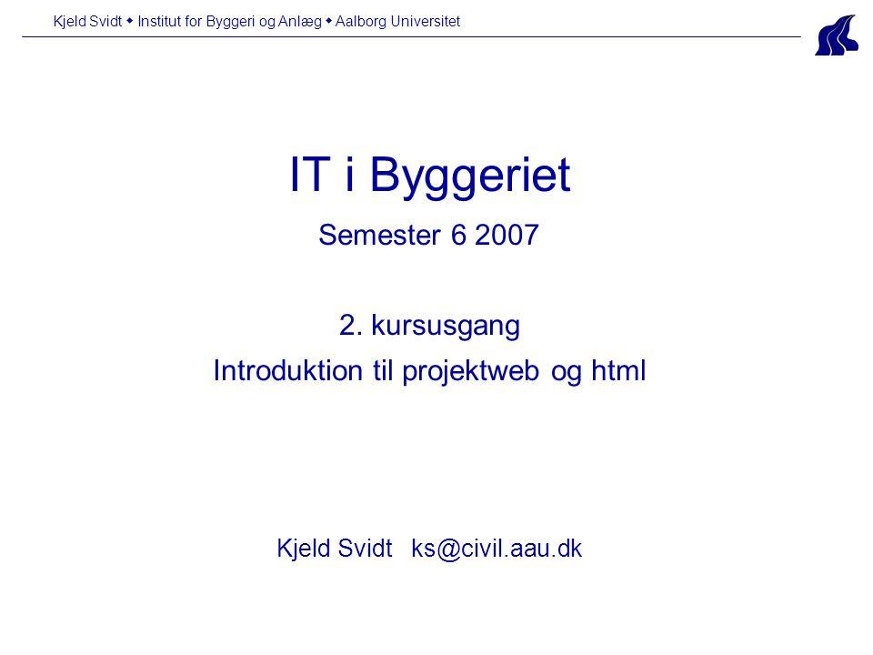 Kjeld Svidt  Institut for Byggeri og Anlæg  Aalborg Universitet IT i Byggeriet Semester 6 2007 2.