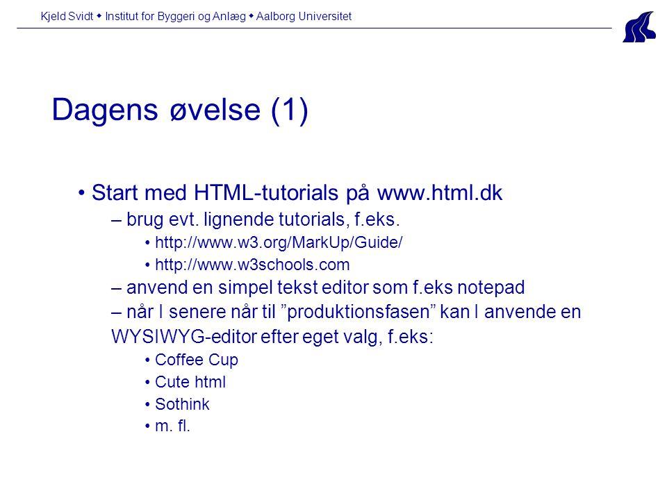 Kjeld Svidt  Institut for Byggeri og Anlæg  Aalborg Universitet Dagens øvelse (1) Start med HTML-tutorials på www.html.dk – brug evt.