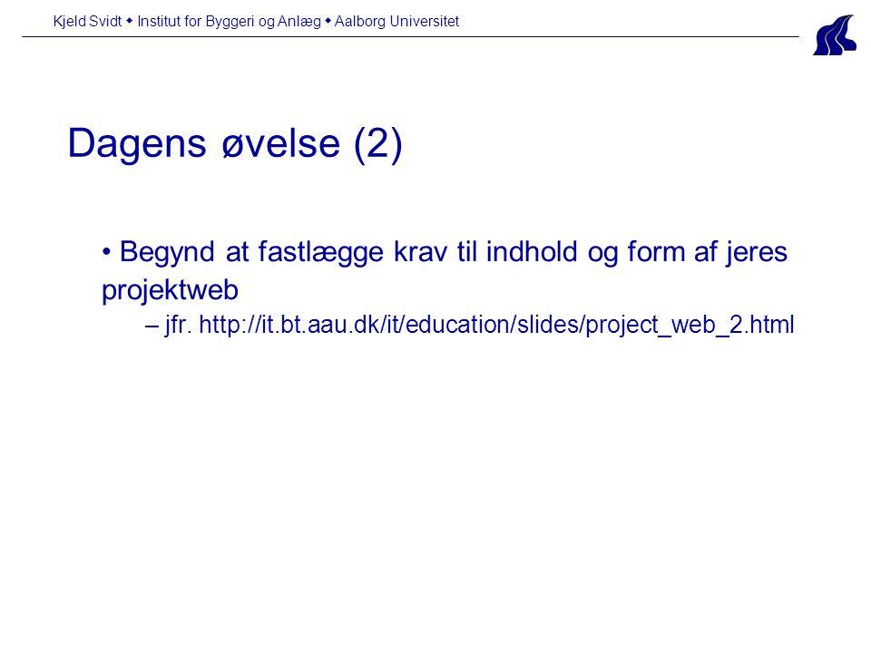Kjeld Svidt  Institut for Byggeri og Anlæg  Aalborg Universitet Dagens øvelse (2) Begynd at fastlægge krav til indhold og form af jeres projektweb – jfr.