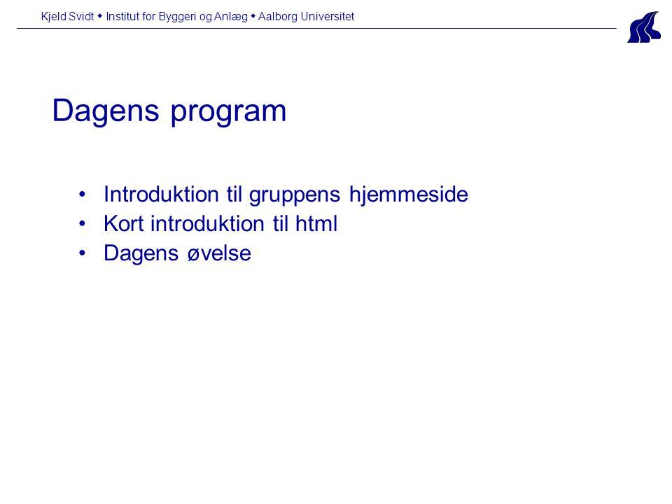 Kjeld Svidt  Institut for Byggeri og Anlæg  Aalborg Universitet Dagens program Introduktion til gruppens hjemmeside Kort introduktion til html Dagens øvelse