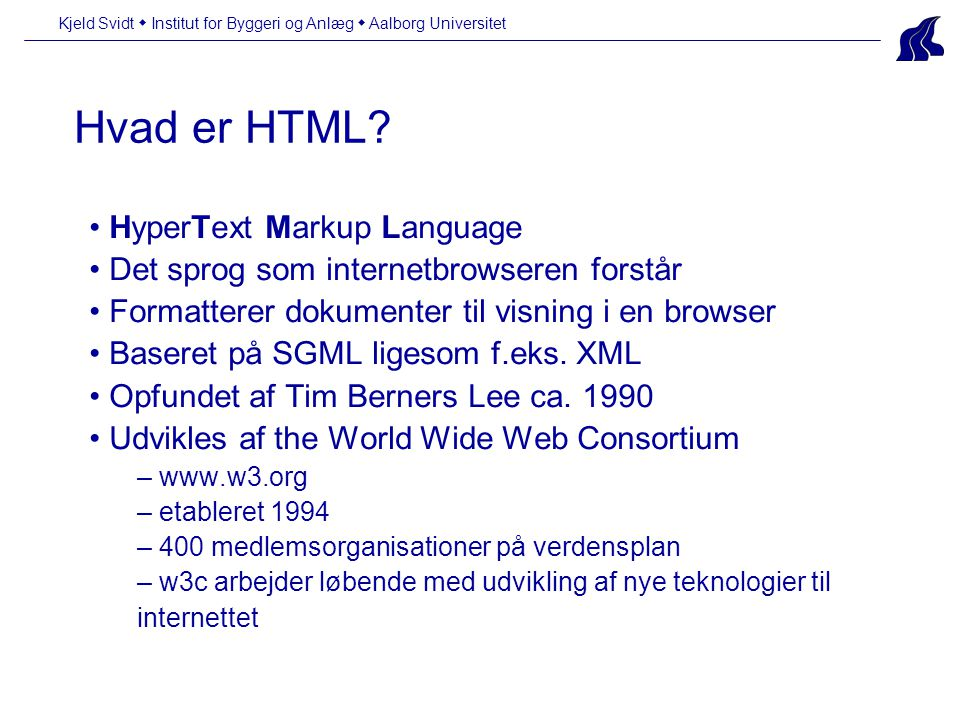 Kjeld Svidt  Institut for Byggeri og Anlæg  Aalborg Universitet Hvad er HTML.