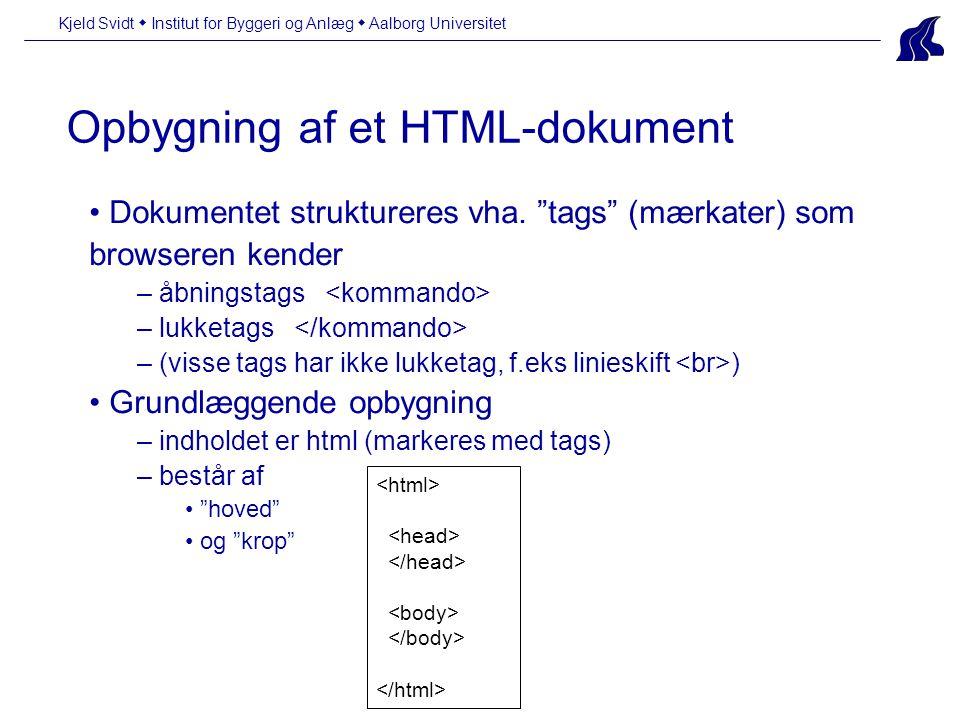 Kjeld Svidt  Institut for Byggeri og Anlæg  Aalborg Universitet Opbygning af et HTML-dokument Dokumentet struktureres vha.