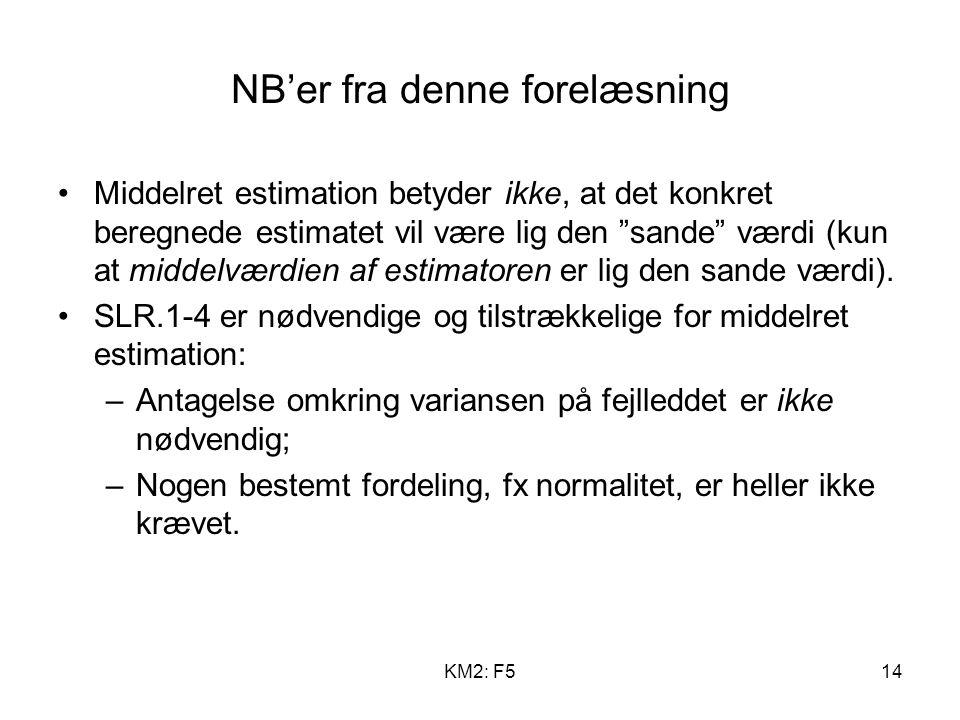 KM2: F514 NB'er fra denne forelæsning Middelret estimation betyder ikke, at det konkret beregnede estimatet vil være lig den sande værdi (kun at middelværdien af estimatoren er lig den sande værdi).