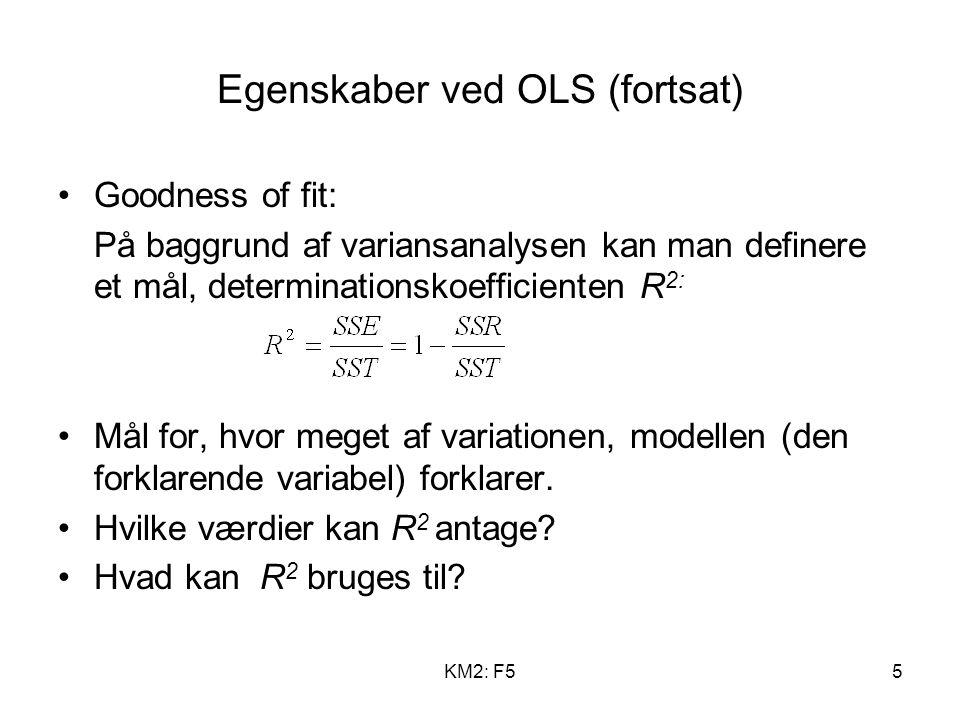 KM2: F55 Egenskaber ved OLS (fortsat) Goodness of fit: På baggrund af variansanalysen kan man definere et mål, determinationskoefficienten R 2: Mål for, hvor meget af variationen, modellen (den forklarende variabel) forklarer.