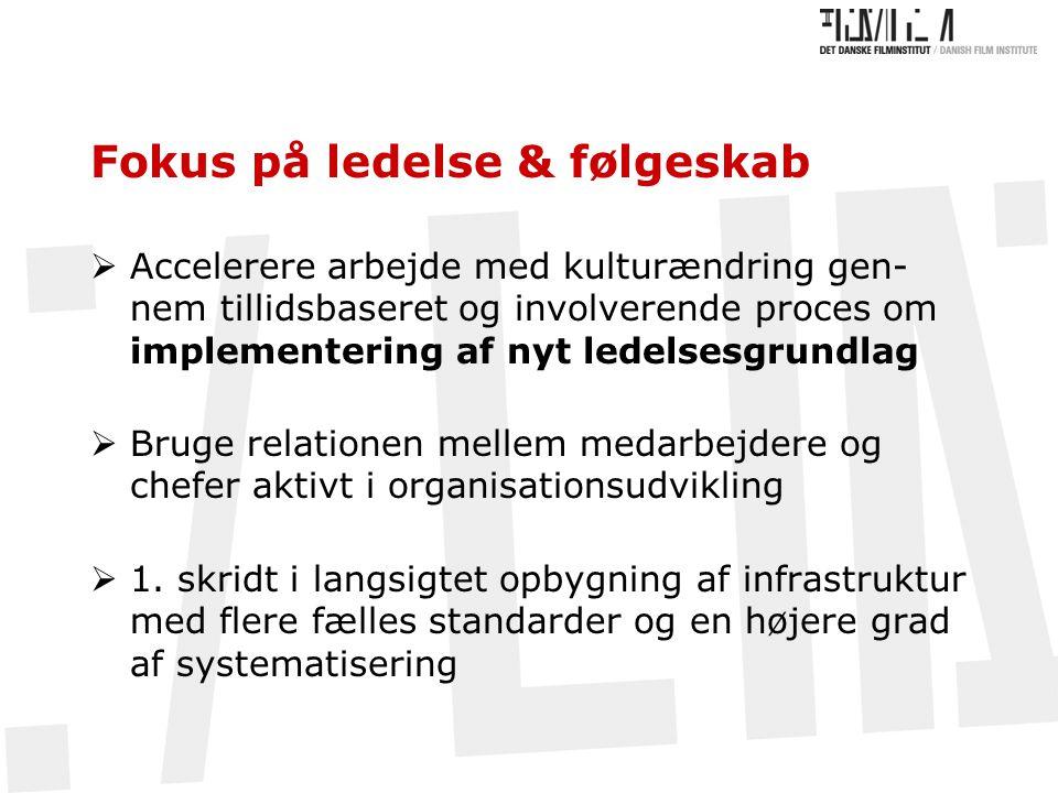 Fokus på ledelse & følgeskab  Accelerere arbejde med kulturændring gen- nem tillidsbaseret og involverende proces om implementering af nyt ledelsesgrundlag  Bruge relationen mellem medarbejdere og chefer aktivt i organisationsudvikling  1.