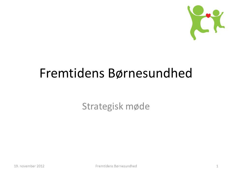 Fremtidens Børnesundhed Strategisk møde 19. november 2012Fremtidens Børnesundhed1