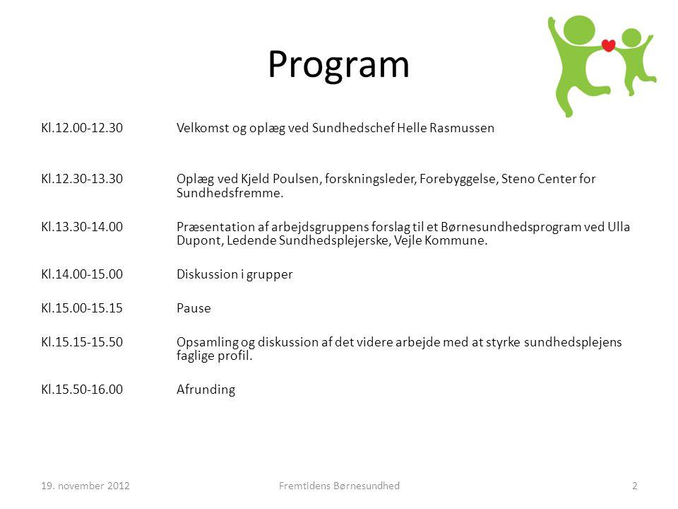 Program Kl.12.00-12.30 Velkomst og oplæg ved Sundhedschef Helle Rasmussen Kl.12.30-13.30Oplæg ved Kjeld Poulsen, forskningsleder, Forebyggelse, Steno Center for Sundhedsfremme.