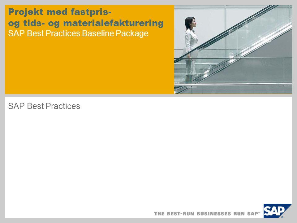 Projekt med fastpris- og tids- og materialefakturering SAP Best Practices Baseline Package SAP Best Practices