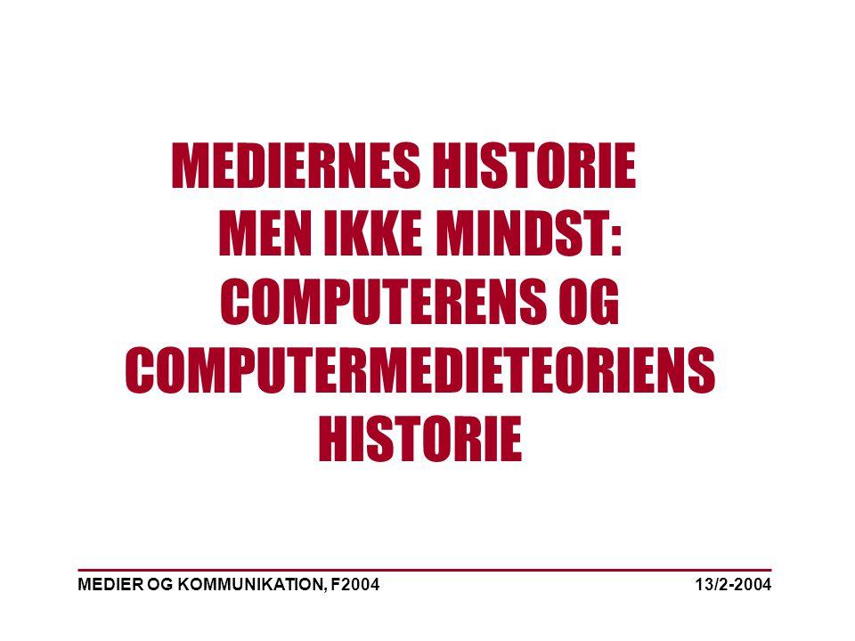 MEDIER OG KOMMUNIKATION, F2004 MEDIERNES HISTORIE MEN IKKE MINDST: COMPUTERENS OG COMPUTERMEDIETEORIENS HISTORIE 13/2-2004