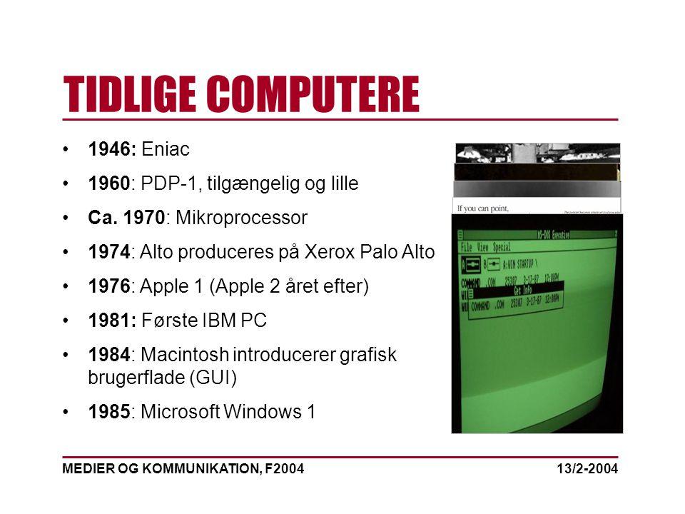 MEDIER OG KOMMUNIKATION, F2004 TIDLIGE COMPUTERE 13/2-2004 1946: Eniac 1960: PDP-1, tilgængelig og lille Ca.
