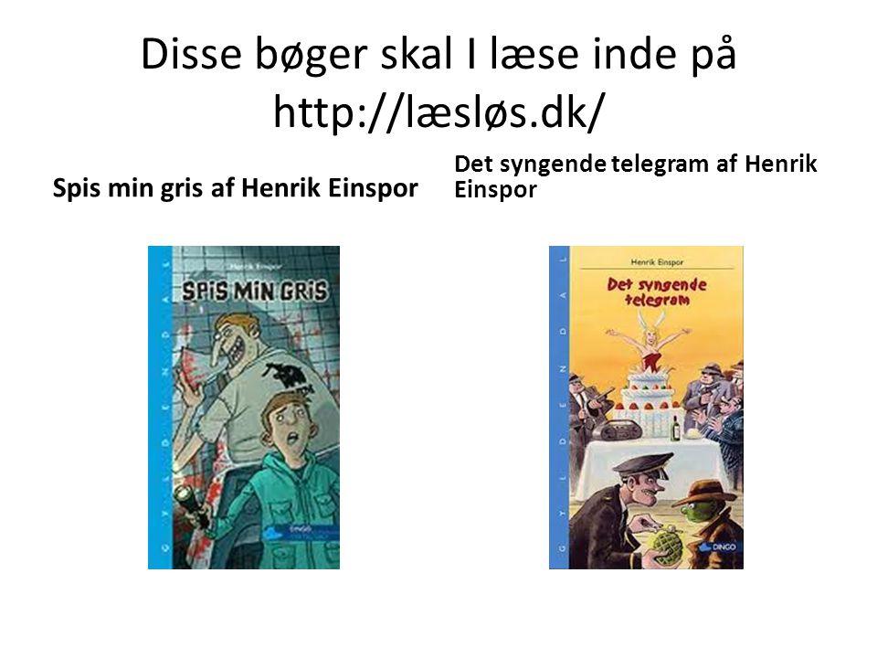 Disse bøger skal I læse inde på http://læsløs.dk/ Spis min gris af Henrik Einspor Det syngende telegram af Henrik Einspor
