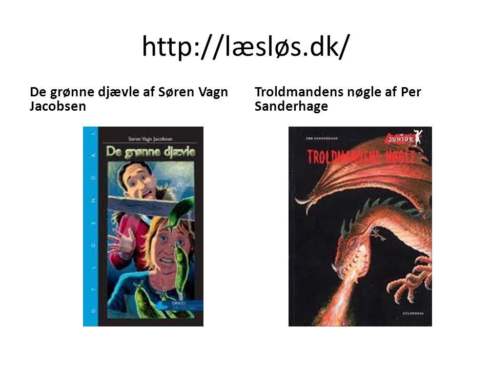 http://læsløs.dk/ De grønne djævle af Søren Vagn Jacobsen Troldmandens nøgle af Per Sanderhage