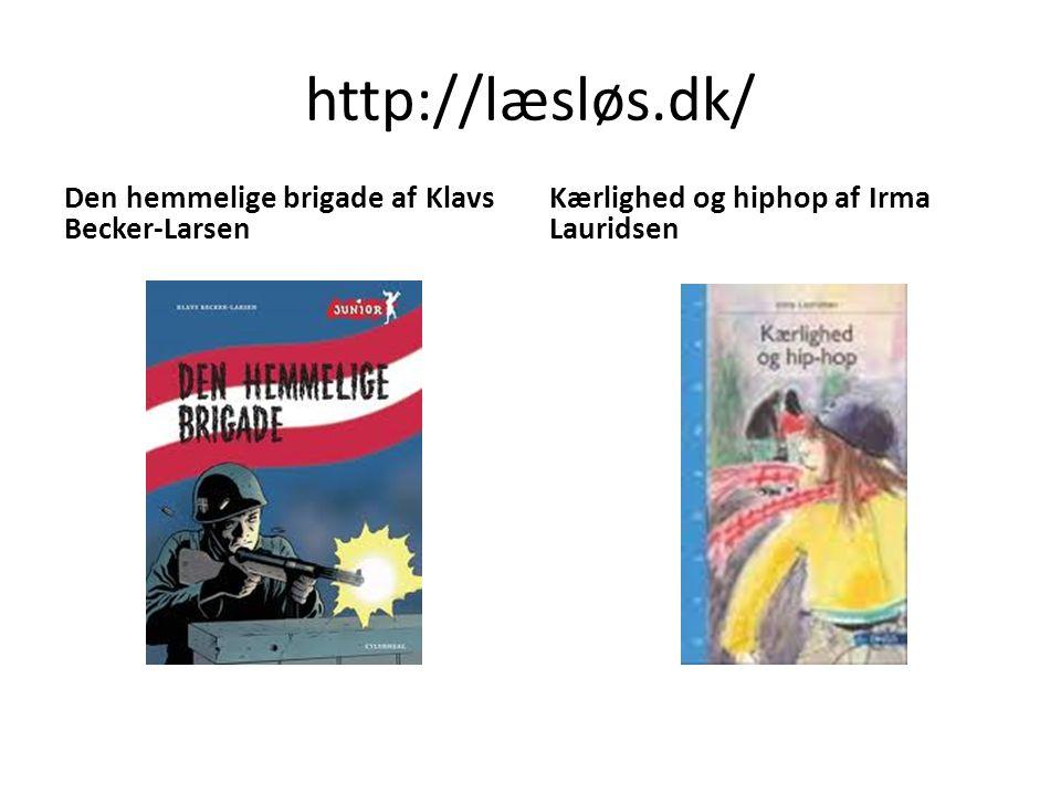 http://læsløs.dk/ Den hemmelige brigade af Klavs Becker-Larsen Kærlighed og hiphop af Irma Lauridsen