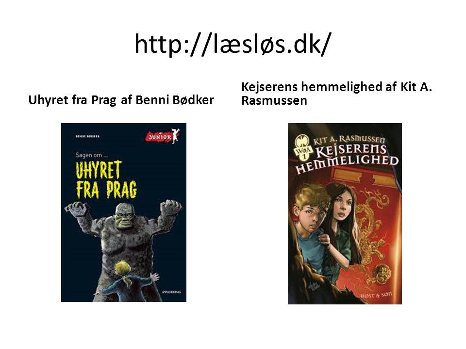 http://læsløs.dk/ Uhyret fra Prag af Benni Bødker Kejserens hemmelighed af Kit A. Rasmussen