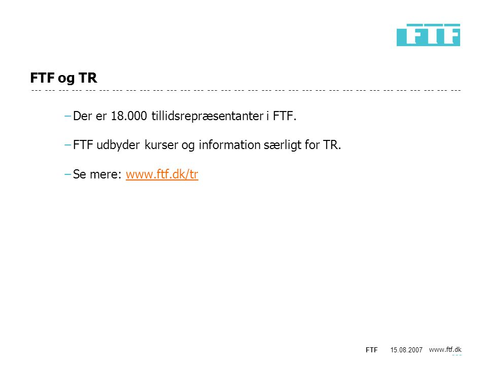 www.ftf.dk FTF15.08.2007 FTF og TR −Der er 18.000 tillidsrepræsentanter i FTF.