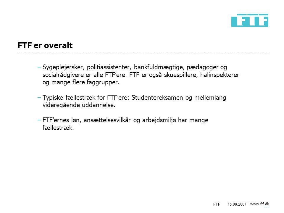 www.ftf.dk FTF15.08.2007 FTF er overalt −Sygeplejersker, politiassistenter, bankfuldmægtige, pædagoger og socialrådgivere er alle FTF'ere.