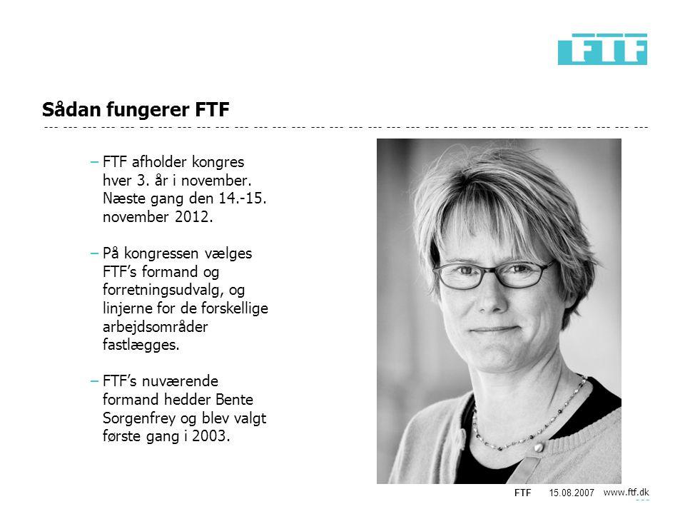 www.ftf.dk FTF15.08.2007 Sådan fungerer FTF −FTF afholder kongres hver 3.