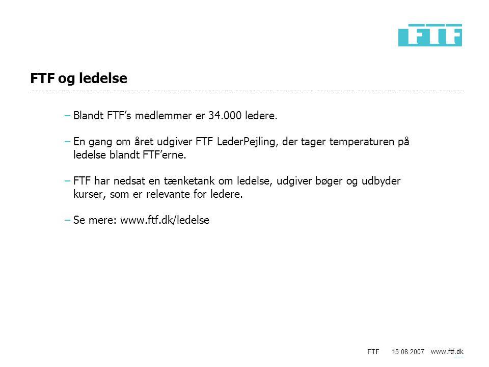 www.ftf.dk FTF15.08.2007 FTF og ledelse −Blandt FTF's medlemmer er 34.000 ledere.