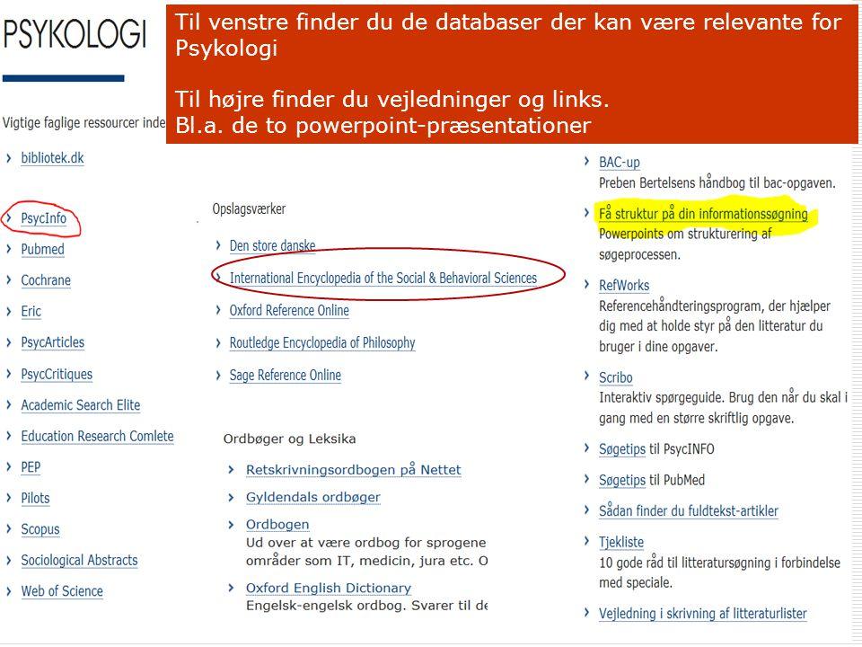2 Til venstre finder du de databaser der kan være relevante for Psykologi Til højre finder du vejledninger og links.