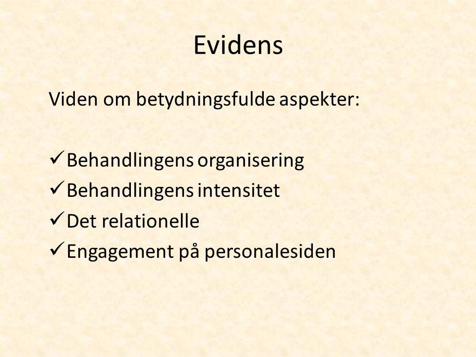 Evidens Viden om betydningsfulde aspekter: Behandlingens organisering Behandlingens intensitet Det relationelle Engagement på personalesiden