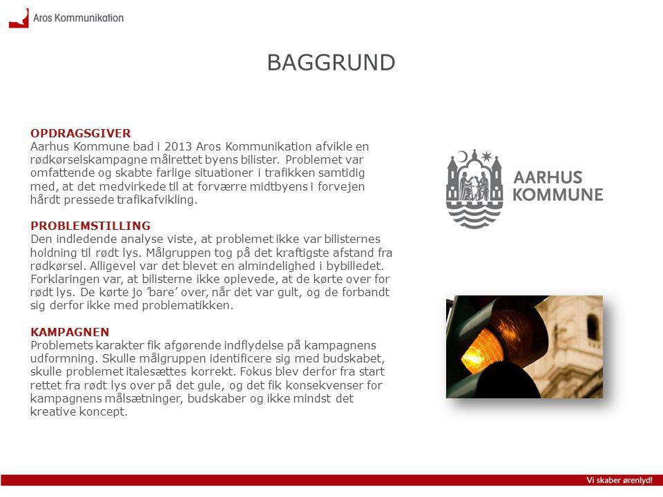 OPDRAGSGIVER Aarhus Kommune bad i 2013 Aros Kommunikation afvikle en rødkørselskampagne målrettet byens bilister.