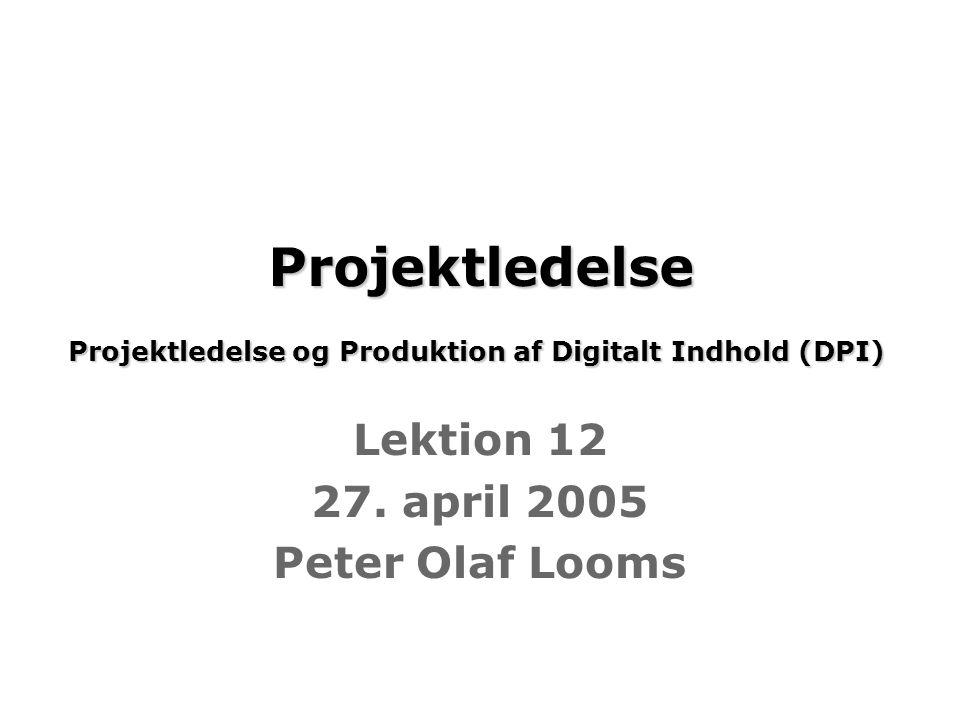 Projektledelse Projektledelse og Produktion af Digitalt Indhold (DPI) Projektledelse Projektledelse og Produktion af Digitalt Indhold (DPI) Lektion 12 27.